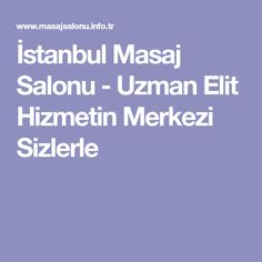 İstanbul Masaj Salonu - Uzman Elit Hizmetin Merkezi Sizlerle