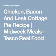 Chicken, Bacon And Leek Cottage Pie Recipe | Midweek Meals - Tesco Real Food