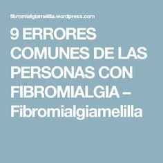 9 ERRORES COMUNES DE LAS PERSONAS CON FIBROMIALGIA – Fibromialgiamelilla