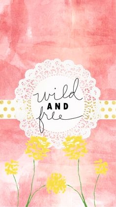 words . wild and free