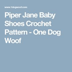 Piper Jane Baby Shoes Crochet Pattern - One Dog Woof