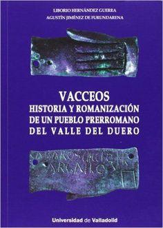 Vacceos : Historia y romanización de un pueblo prerromano del Valle del Duero / Liborio Hernández Guerra, Agustín Jiménez de Furundarena