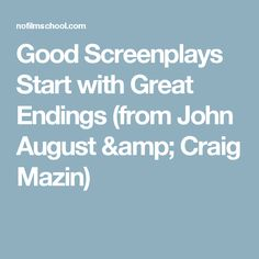 Good Screenplays Start with Great Endings (from John August & Craig Mazin)