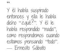 Ernesto Sabato. Como si dependiera mi vida de eso... cierto. http://www.gorditosenlucha.com/