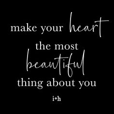 Make your heart the most beautiful thing about you Wisdom Quotes, Words Quotes, Me Quotes, Motivational Quotes, Sayings, Qoutes, Quotes For Kids, Great Quotes, Quotes To Live By