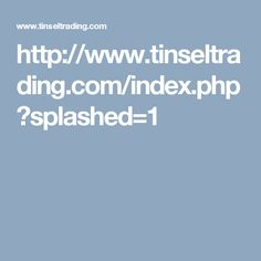 http://www.tinseltrading.com/index.php?splashed=1
