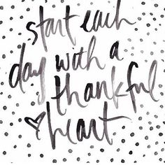 """start each day with a thankful heart"" `♡`"