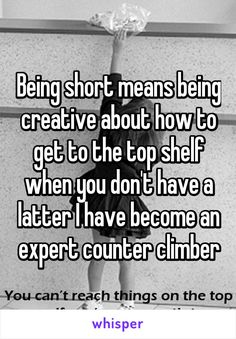 Being short means being creative about how to get to the top shelf when you don't have a latter I have become an expert counter climber Short People Jokes, Short Girl Quotes, Short Memes, Short People Problems, Short Girl Problems, Funny Girl Quotes, People Quotes, True Quotes, Facts About People