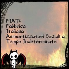 FIAT: Fabbrica Italiana Ammortizzatori Sociali a  Tempo Indeterminato.
