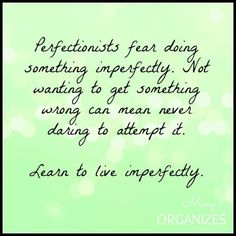 Don't be a perfectionist