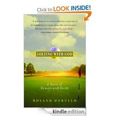 Golfing with God: A Novel of Heaven and Earth. 1-15. A+. A parable of a golfing journey with God!!
