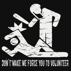 Volunteer Political Satire T-Shirt Don't Make Force You to Volunteer