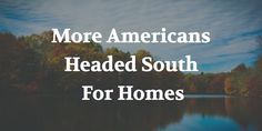More Americans Headed South for Homes - http://houstonlong.com/more-americans-headed-south-for-homes/