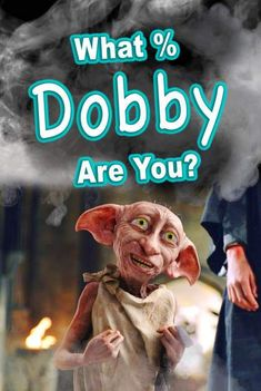 A quiz that will tell you just how much you're like Dobby! See if you're just like this adorable, free elf, who stuck by Harry until the end!