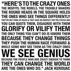 Here's to the crazy ones quote from Jack Kerouac. Description from quotesgram.com. I searched for this on bing.com/images