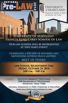 University of Maryland Francis King Carey School of Law will be represented at this year's Law School Recruitment Fair at the 10th Annual National Black Pre-Law Conference on Friday, October 24, 2014 from 2:00 p.m. until 5:00 p.m. at the Houston Marriott Westchase in Houston, Texas. Registration is FREE! We'd love to meet you there! www.blackprelawconference.org #blackprelawconference #recruitingfutureblacklawyers