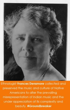 Ethnologist Frances Densmore (1867-1957) collected and preserved the music and culture of Native Americans to alter the prevailing misrepresentation of Indian music and the under appreciation of its complexity and beauty.