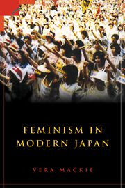 Feminism in modern Japan : citizenship, embodiment, and sexuality / Vera Mackie Publicación	Cambridge ; New York : Cambridge University Press, 2003