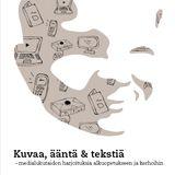 Mediakasvatus - Kuvaa, ääntä ja tekstiä - Medialukutaidon harjoituksia alkuopetukseen ja kerhoihin.
