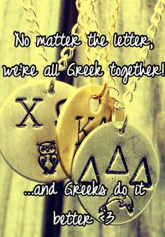 No matter the letter, we're all Greek together!        ...and Greeks do it better <3