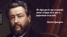 No dejes que lo que es urgente tomar el lugar de lo que es importante en tu vida. – Charles Spurgeon | Frases Cristianas