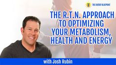 The RTN approach to optimizing your metabolism, health and energy with Josh Rubin - The Energy Blueprint How To Increase Energy, Thyroid, Metabolism, Trauma, Helping People, Restoration, Healing, Nutrition, Tools