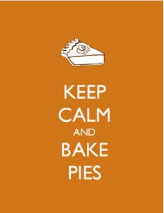 Keep calm and bake pies