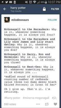 Well the knew ones are Albus and Scorpious mabey Rose. So its gonna be like why when something always happens it is always you 2 or 3 Harry Potter Marauders, Harry Potter Jokes, Harry Potter Fandom, Harry Potter World, The Marauders, Drarry, Jily, Scorpius And Rose, Albus X Scorpius