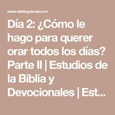 Día 2: ¿Cómo le hago para querer orar todos los días? Parte II | Estudios de la Biblia y Devocionales | Estudios diarios de la Biblia para todo el que tenga fe