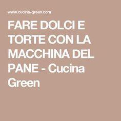 FARE DOLCI E TORTE CON LA MACCHINA DEL PANE - Cucina Green
