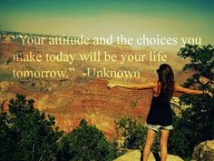 The choices you make today will be your life tomorrow