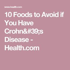 10 Foods to Avoid if You Have Crohn's Disease - Health.com