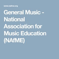 General Music - National Association for Music Education (NAfME)