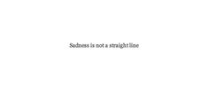 Sadness is not a straight line
