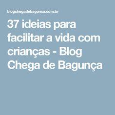 37 ideias para facilitar a vida com crianças - Blog Chega de Bagunça