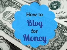 How To Blog For Money- How to make your blog a money-making success!