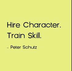 Hire character, Train Skill of Life Quotes Love, Work Quotes, Great Quotes, Quotes To Live By, Me Quotes, Inspirational Quotes, Motivation Quotes, Servant Leadership, Leadership Quotes