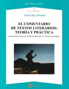 El Comentario de textos literarios : teoría y práctica : guía básica para el comentario de un texto literario / Sonia Rey Méndez. Juny 2016