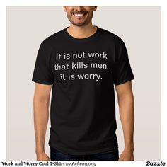 #Work and #Worry Cool T-Shirt #beautiful #amazing #lovely #design #art by #Achempong