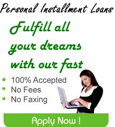 If you need a little bit of money to cover your short term needs, then you can apply for Personal Installment Loans which can assist you to reach your goals. It provides personal loans for any purpose to fulfill your dreams. Apply Now! http://www.loansinstallment.net/personal_installment_loans.html