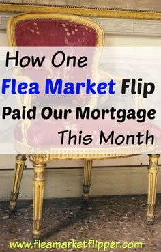 By buying and reselling ONE item from the flea market, we were able to pay our mortgage this month!