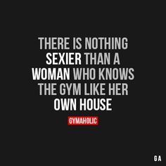 There Is Nothing Sexier Than A Woman Who knows the gym like her own house. More motivation: http://www.gymaholic.co ‪#‎fit‬ ‪#‎fitness‬ ‪#‎fitblr‬ ‪#‎fitspo‬ ‪#‎motivation‬ ‪#‎gym‬ ‪#‎gymaholic‬ ‪#‎workouts‬ ‪#‎nutrition‬ ‪#‎supplements‬ ‪#‎muscles‬ ‪#‎healthy‬