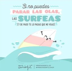 si no puedes parar las olas... las surfeas!