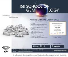 Be a #Polished_Diamond_Grader (PDG) at #Surat with #IGI_School_of_Gemology.  Course starts from 5th December, 2016.  Location: Surat, India Duration: 2 Weeks  For more info contact us: Tel: +91 98246 52550 / 96247 68681 / 0261 4020 550 Email : suratedu@igiworldwide.com Web: www.igiworldwide.com Enroll Today!!