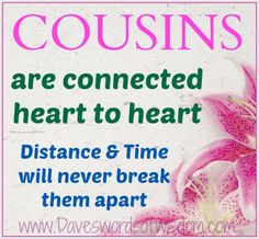cousins   Cousins are connected, heart to heart,