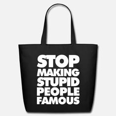 Stop Making Stupid People Famous Eco-Friendly Tote Bag ✓ Unlimited options to combine colours, sizes & styles ✓ Discover Tote Bags by international designers now! Stupid People, Sarcastic Quotes, Black Tote Bag, Custom Clothes, Reusable Tote Bags, Purses, Table, How To Make, Art