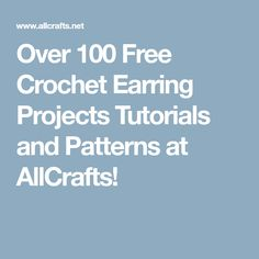 Over 100 Free Crochet Earring Projects Tutorials and Patterns at AllCrafts!
