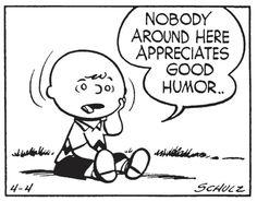 Nobody around here appreciates good humor..