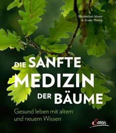 Die sanfte Medizin der Bäume: Gesund leben mit altem und neuem Wissen von Maximilian Moser, http://www.amazon.de/dp/B00JIUHG2I/ref=cm_sw_r_pi_dp_BYaTtb10QEPF3