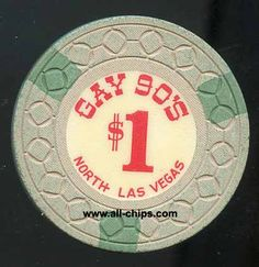 $1 Gay 90's 1st issue from North Las Vegas opened up in 1965 can be ordered here https://www.all-chips.com/ChipDetail.php?ChipID=19673